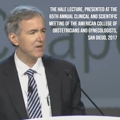 "Text reads: ""The Hale Lecture, Presented at the 65th Annual Clinical and Scientific Meeting of the American College of Obstetricians and Gynecologists, San Diego, 2017"""