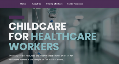Childcarenc.org, developed and designed by a team in health behavior, provides child care resources for health care workers in the Triangle.